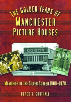 The Golden Years of Manchester Picture Houses - Memories of the Silver Screen 1900-1970