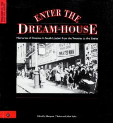 Enter the Dream-house: Memories of Cinemas in South London from the Twenties to the Sixties