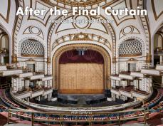 After The Final Curtain- Volume 2 (America's Abandoned Theatres)
